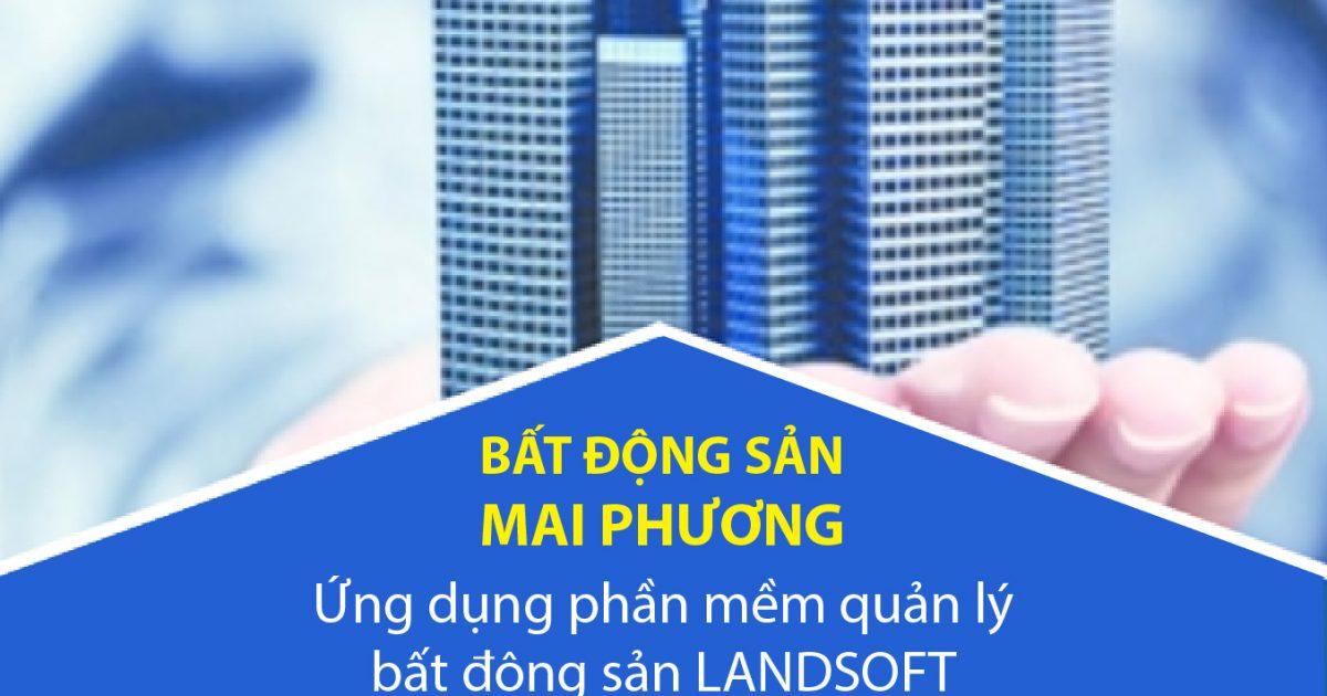Mai Phương định hướng phát triển chuyên nghiệp bằng việc ứng dụng phần mềm quản lý dự án bất động sản Landsoft